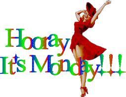 HOORAY IT'S MONDAY!